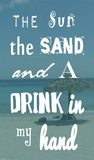 The Sun, the Sand and a Drink in My Hand Posters by Veruca Salt