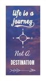 Life Is A Journey Not A Destination Poster di Veruca Salt