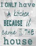 I Only Have a Kitchen Because it Came With the House Prints by Veruca Salt