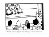 """This is for anyone on the panel—how can I be up there instead of down her - New Yorker Cartoon Premium Giclee Print by Bruce Eric Kaplan"