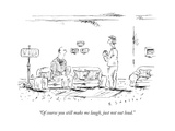 """Of course you still make me laugh, just not out loud."" - New Yorker Cartoon Premium Giclee Print by Barbara Smaller"