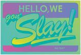 Hello, We Gon Slay! All Day (Emerald Gradient on Purple) Prints