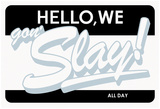 Hello, We Gon Slay! All Day (Grey on White & Black) Posters