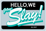 Hello, We Gon Slay! All Day (Teal on Grey) Plakater