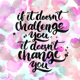 If it Doesn't Challenge You, it Doesn't Change You. Challenging Quote, Lettering Poster. Black Typo Giclée-Premiumdruck von Anna Kutukova
