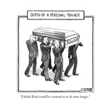 """I think Brad would've wanted us to do some lunges."" - New Yorker Cartoon Reproduction giclée Premium par Matthew Diffee"
