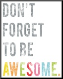 Don't Forget to Be Awesome Stampa montata di Rebecca Peragine