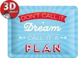 Don't call it a dream Blechschild