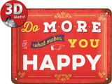 Do more of what makes you happy Blechschild