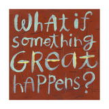What If Something Great Happens Lettering Giclée-Premiumdruck