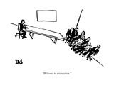 """""""Welcome to orientation."""" - New Yorker Cartoon Premium Giclee-trykk av Drew Dernavich"""