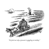 """Go find out why a peasant is giggling at midday."" - New Yorker Cartoon Impressão giclée premium por Frank Cotham"