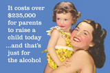 It Costs over $235,000 for Parents to Raise a Child Today…And That's Just for Alcohol Plastic Sign by  Ephemera