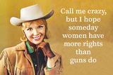 Call Me Crazy, But I Hope Someday Women Have More Rights Than Guns Do Cartel de plástico por  Ephemera