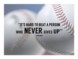 It's Hard to Beat a Person Who Never Gives Up -Babe Ruth Plakater af  Sports Mania