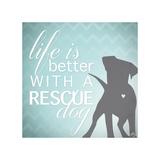 Better with a Rescue Dog Giclée-Druck von Kimberly Glover
