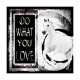 Must Love Horses - Do What You Love Giclée-Druck von  LightBoxJournal