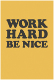 Work Hard Be Nice - Black N Gold Poster