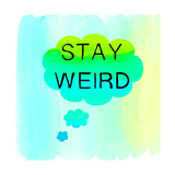 Stay Weird Affiches par Bella Dos Santos