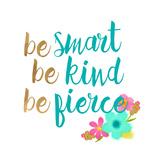 Be Smart Be Kind Be Fierce Metalltrykk av Bella Dos Santos