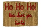 How Dare You Santa Prints by Sheldon Lewis
