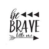 Be Brave Poster di Gigi Louise