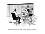 """I know it was your idea, but it was my idea to use your idea."" - New Yorker Cartoon Premium Giclee Print by Kaamran Hafeez"