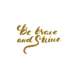 Be Brave and Shine - Hand Drawn Lettering with Gold Glitter Texture. Pósters por Olga Rom