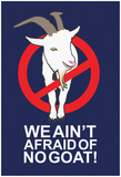 Afraid of no Goat! Print