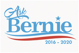 Ask Bernie, 2016-2020 - White Sign Posters