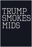 Trump Smokes Mids Poster