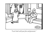 """I can't deal with your fear and paranoia."" - New Yorker Cartoon Premium Giclee Print by Bruce Eric Kaplan"
